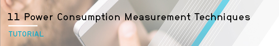 Learn about 11 Power Consumption Measurement Techniques from Tektronix